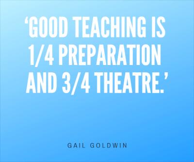 Good teaching is one quarter preparation and three quarters theatre
